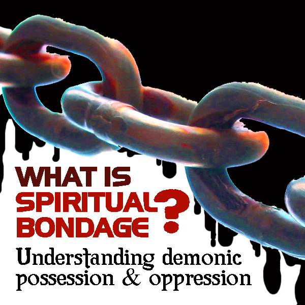 What is spiritual bondage? A biblical definition