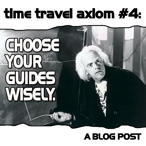 Time Travel AXIOM #4: Choose your Guides Wisely