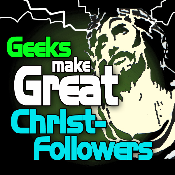 Why Geeks make great Christ Followers