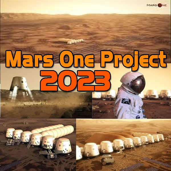 Mars One Project: Human settlement on Mars by the year 2023