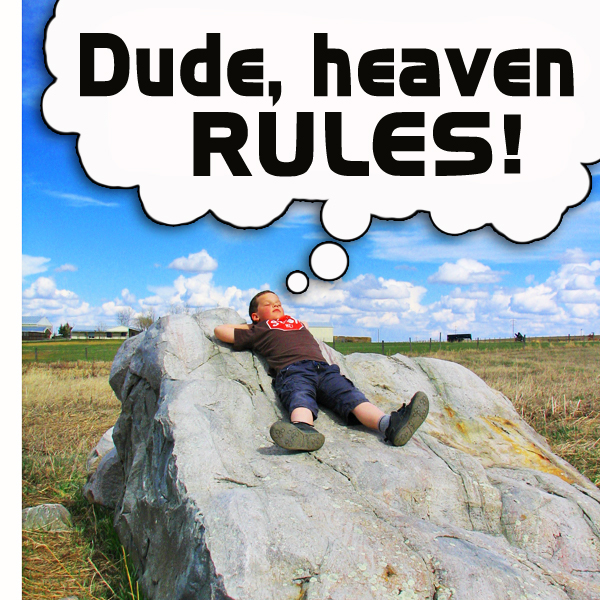 Dude, Heaven Rules: A Geek's Guide to Heaven, pt. 2