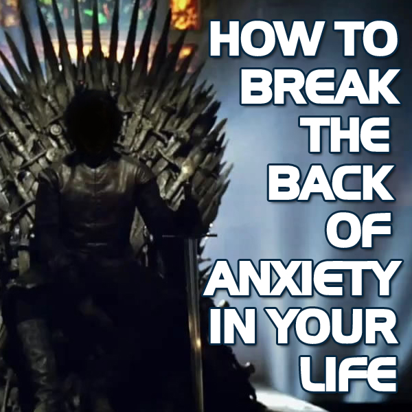 How To Knock Anxiety Off The Throne