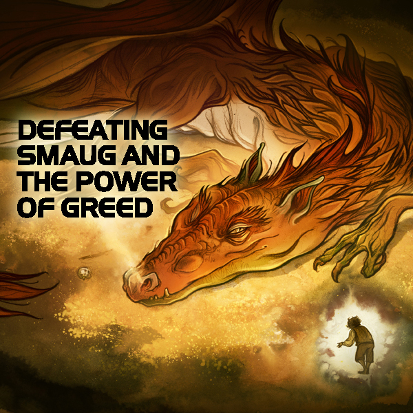 Defeating Smaug and the Power of Greed