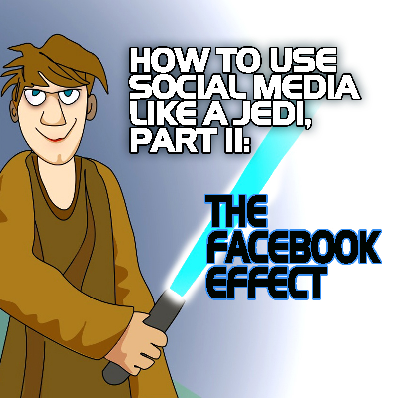 How to Use Social Media Like a Jedi: The Facebook Effect