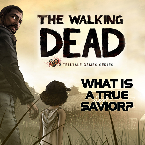 The Walking Dead Video Game: The Role of a True Savior
