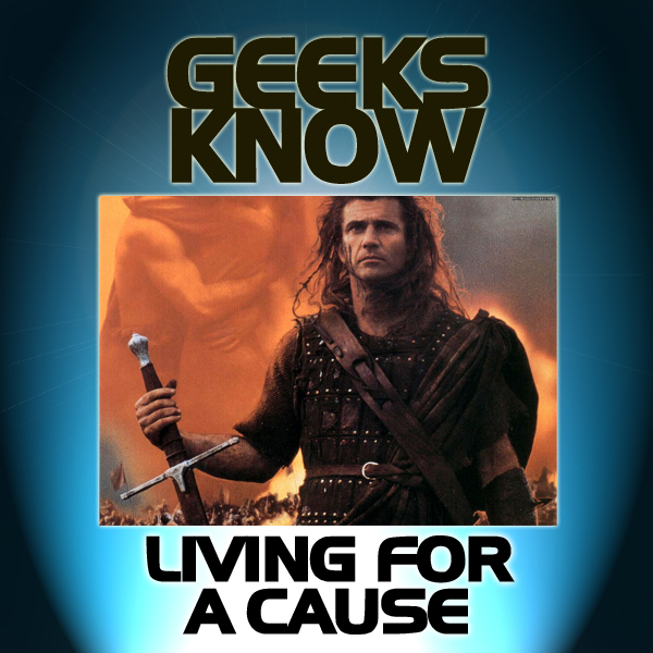 Geeks Know What it Means to Live For a Cause.
