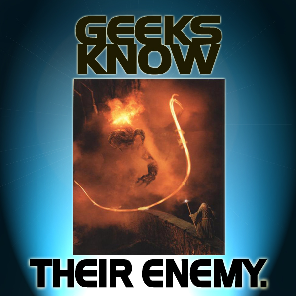 Geeks Know Their Enemy
