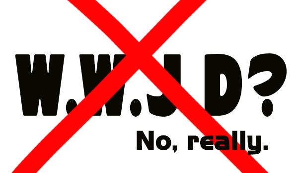 No WWJD
