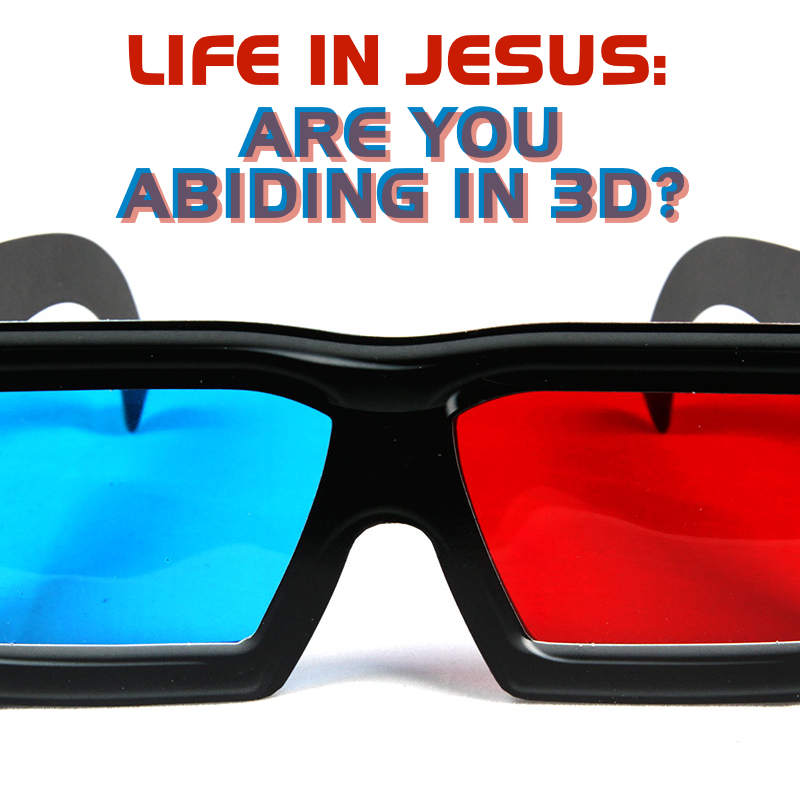 Are you abiding in Jesus in 3D?